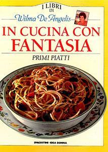 A libri di Wilma de Angelis In cucina con fantasia - primi piatti ...